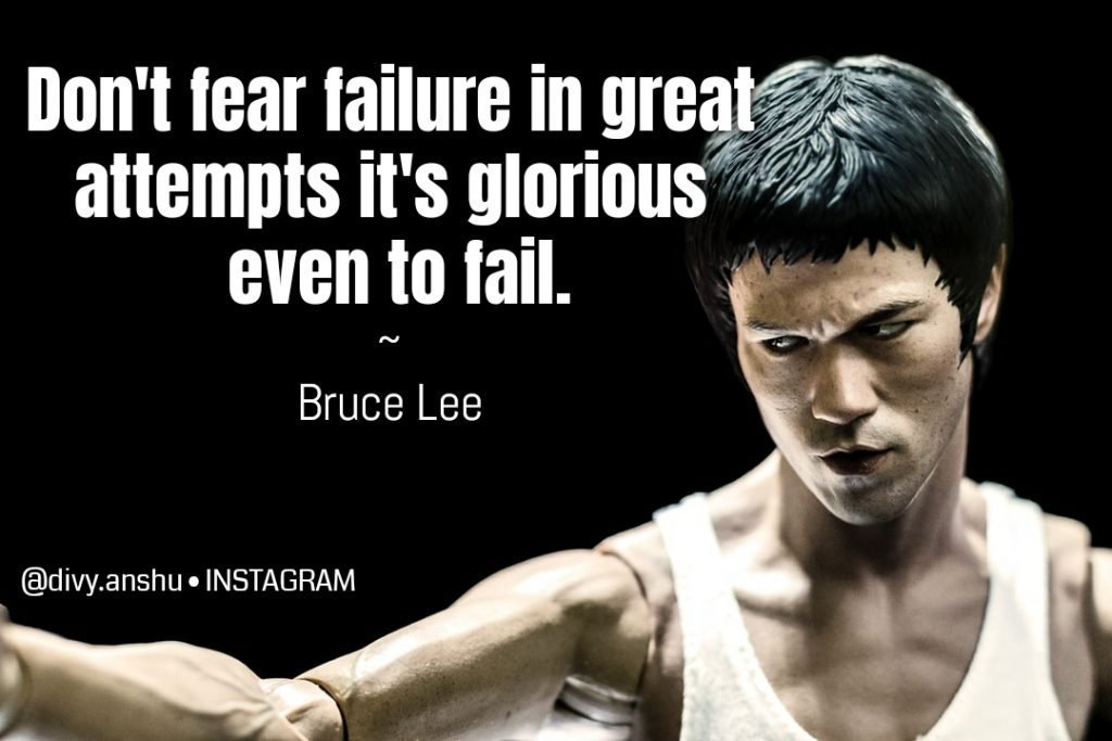 dont fear failure in great attempts its glorious even to fail- bruce lee Develop a Millionaire Mindset